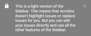This is a light version of the Sidebar. This means that Acrolinx doesn't highlight or replace issues for you. But you can edit your issues directly and use all the other features of the Sidebar.